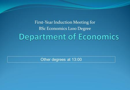 First-Year Induction Meeting for BSc Economics L100 Degree Other degrees at 13:00.
