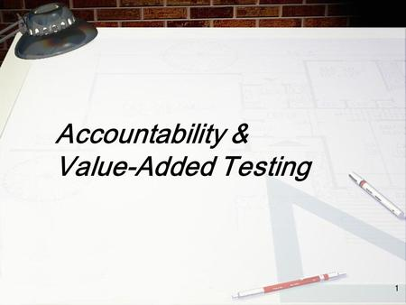 1 Accountability & Value-Added Testing. 2 Life is a Series of Tests…Some Just Count More Than Others!