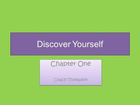 Discover Yourself Chapter One Coach Thompson Chapter One Coach Thompson.