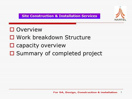 1  Overview  Work breakdown Structure  capacity overview  Summary of completed project Site Construction & Installation Services.