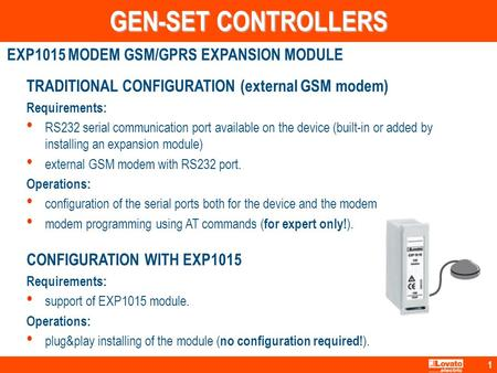 1 TRADITIONAL CONFIGURATION (external GSM modem) Requirements: RS232 serial communication port available on the device (built-in or added by installing.