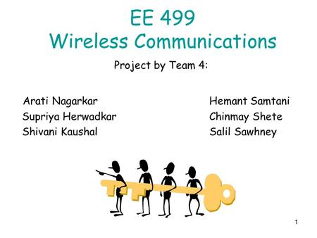 1 EE 499 Wireless Communications Project by Team 4: Arati NagarkarHemant Samtani Supriya HerwadkarChinmay Shete Shivani KaushalSalil Sawhney.