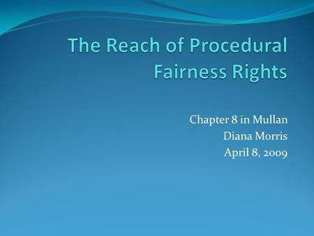 Chapter 8 in Mullan Diana Morris April 8, 2009. THE CHAPTER AT A GLANCE I. Mullan begins explaining procedural fairness rights by justifying oral or in.