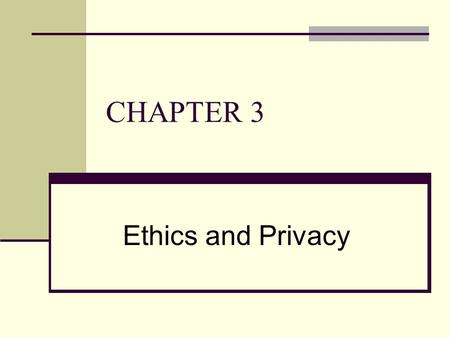 CHAPTER 3 Ethics and Privacy. CHAPTER OUTLINE 3.1 Ethical Issues 3.2 Privacy.
