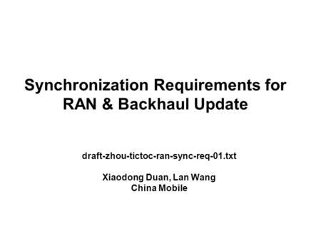 Synchronization Requirements for RAN & Backhaul Update draft-zhou-tictoc-ran-sync-req-01.txt Xiaodong Duan, Lan Wang China Mobile.
