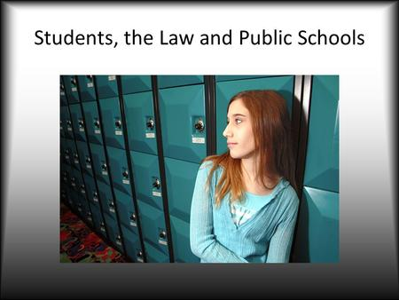 Students, the Law and Public Schools. REASONABLENESS Administrators must adopt defensible school polices, provide explicit discipline guidelines, ensure.