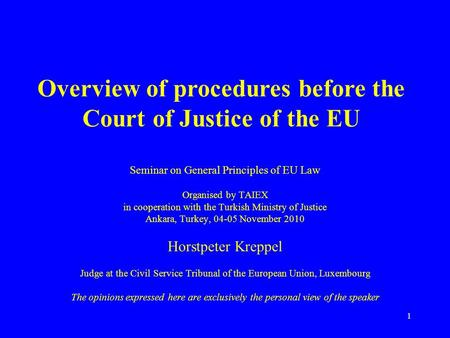1 Seminar on General Principles of EU Law Organised by TAIEX in cooperation with the Turkish Ministry of Justice Ankara, Turkey, 04-05 November 2010 Horstpeter.