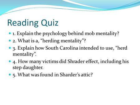 "Reading Quiz 1. Explain the psychology behind mob mentality? 2. What is a, ""herding mentality""? 3. Explain how South Carolina intended to use, ""herd mentality""."