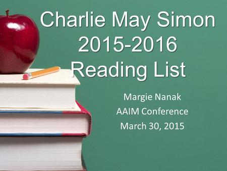 Charlie May Simon 2015-2016 Reading List Margie Nanak AAIM Conference March 30, 2015.