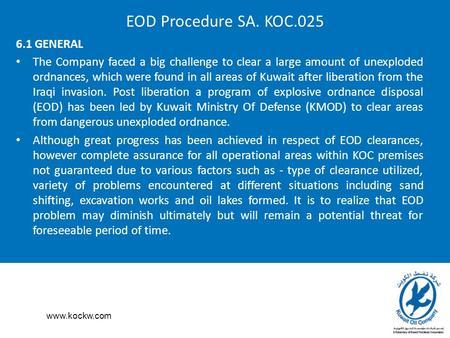 Www.kockw.com EOD Procedure SA. KOC.025 6.1 GENERAL The Company faced a big challenge to clear a large amount of unexploded ordnances, which were found.