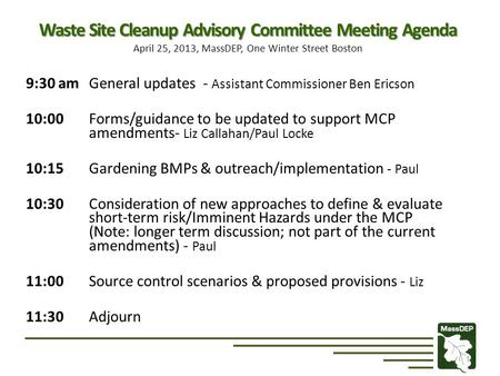 Waste Site Cleanup Advisory Committee Meeting Agenda Waste Site Cleanup Advisory Committee Meeting Agenda April 25, 2013, MassDEP, One Winter Street Boston.