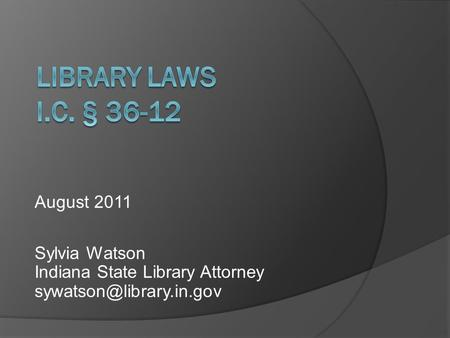 August 2011 Sylvia Watson Indiana State Library Attorney