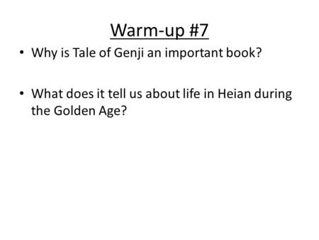 Warm-up #7 Why is Tale of Genji an important book? What does it tell us about life in Heian during the Golden Age?