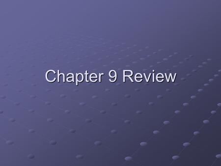 Chapter 9 Review.