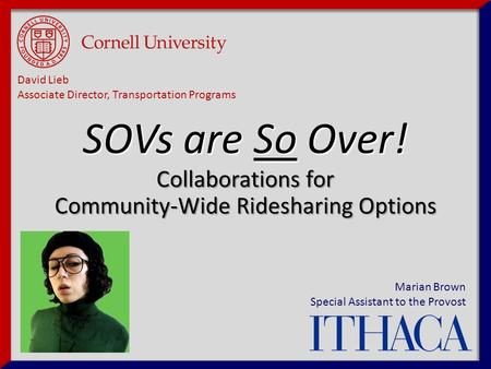 Collaborations for Community-Wide Ridesharing Options Marian Brown Special Assistant to the Provost David Lieb Associate Director, Transportation Programs.