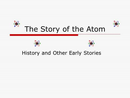 The Story of the Atom History and Other Early Stories.
