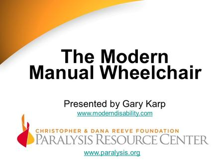 Www.paralysis.orgwww.paralysis.org Presented by Gary Karp lifeonwheels.org The Modern Manual Wheelchair www.paralysis.org Presented by Gary Karp www.moderndisability.com.