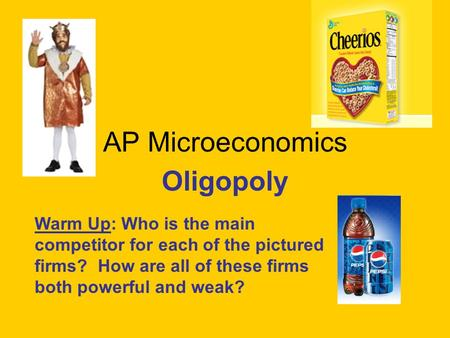 AP Microeconomics Oligopoly Warm Up: Who is the main competitor for each of the pictured firms? How are all of these firms both powerful and weak?