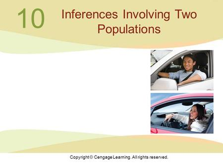 Copyright © Cengage Learning. All rights reserved. 10 Inferences Involving Two Populations.