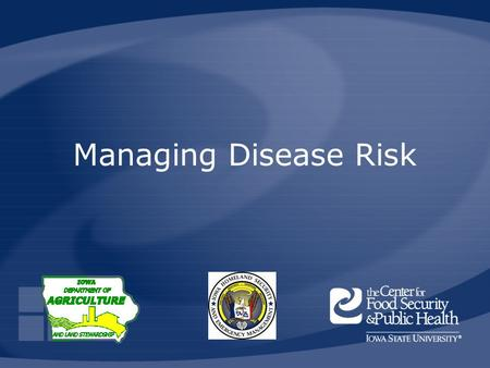 Managing Disease Risk. HSEMD, IDALS, CFSPH Animal Disease Emergency Local Response Preparedness, 2008 Overview Importance of animal agriculture Biological.