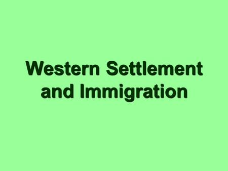 Western Settlement and Immigration