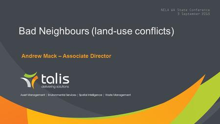Bad Neighbours (land-use conflicts) Andrew Mack – Associate Director NELA WA State Conference 3 September 2015.
