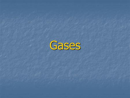 Gases. Properties of Gases Fluidity - Gas particles move around freely with negligible attraction to fill the shape of their container. Fluidity - Gas.