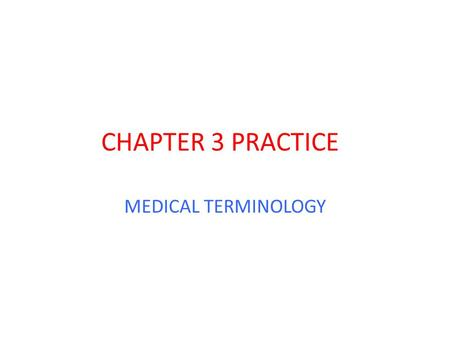 CHAPTER 3 PRACTICE MEDICAL TERMINOLOGY. electrocardiography Process of recording the electrical impulses of the heart.