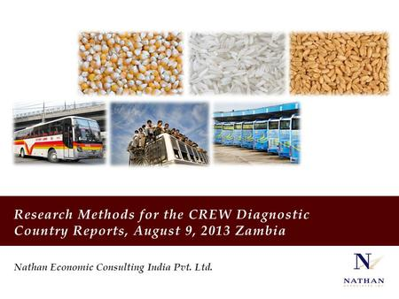 Nathan Economic Consulting India Pvt. Ltd. Research Methods for the CREW Diagnostic Country Reports, August 9, 2013 Zambia.