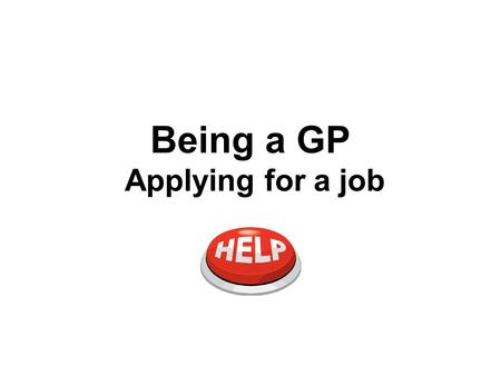 Being a GP Applying for a job. Career Planning Self Awareness Opportunity Awareness.