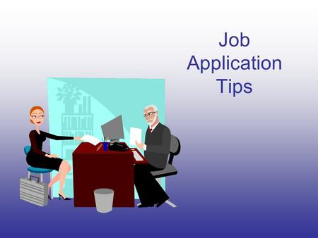 Job Application Tips. What does it Provide? A completed job application provides the employer with two kinds of information about you. 1.It provides answers.