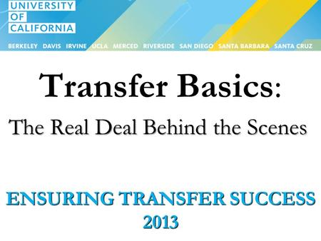 ENSURING TRANSFER SUCCESS 2013 Transfer Basics: The Real Deal Behind the Scenes.