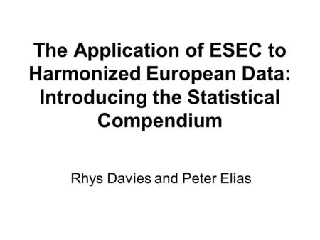 The Application of ESEC to Harmonized European Data: Introducing the Statistical Compendium Rhys Davies and Peter Elias.