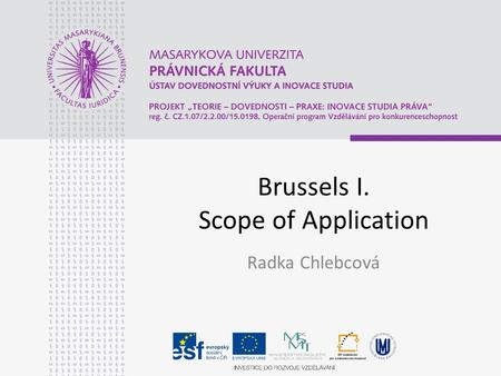 Brussels I. Scope of Application Radka Chlebcová.