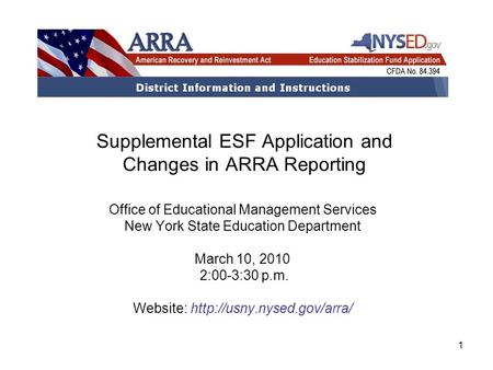 1 Supplemental ESF Application and Changes in ARRA Reporting Office of Educational Management Services New York State Education Department March 10, 2010.