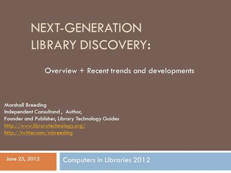 NEXT-GENERATION LIBRARY DISCOVERY: Overview + Recent trends and developments Marshall Breeding Independent Consultand, Author, Founder and Publisher, Library.