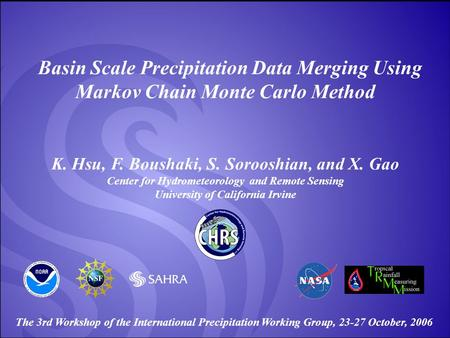 Center for Hydrometeorology and Remote Sensing, University of California, Irvine Basin Scale Precipitation Data Merging Using Markov Chain Monte Carlo.