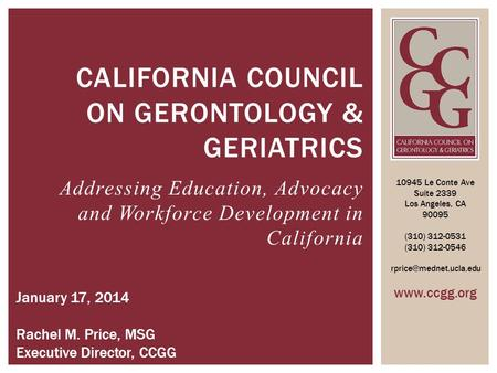 CALIFORNIA COUNCIL ON GERONTOLOGY & GERIATRICS 10945 Le Conte Ave Suite 2339 Los Angeles, CA 90095 (310) 312-0531 (310) 312-0546