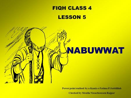 FIQH CLASS 4 LESSON 5 NABUWWAT Power point realised by a Kaniz-e-Fatima Fi Sabilillah Checked by Moulla Nissarhoussen Rajpar.