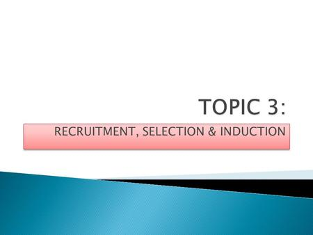RECRUITMENT, SELECTION & INDUCTION. Recruitment is the process of attracting suitable people to apply for job vacancies.