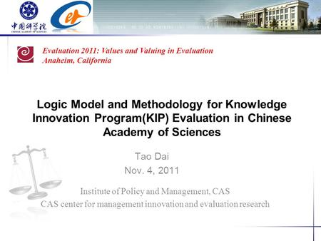Logic Model and Methodology for Knowledge Innovation Program(KIP) Evaluation in Chinese Academy of Sciences Tao Dai Nov. 4, 2011 Evaluation 2011: Values.