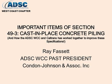 Ray Fassett ADSC WCC PAST PRESIDENT Condon-Johnson & Assoc. Inc WEST COAST CHAPTER.