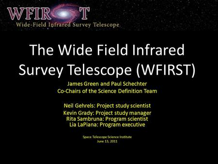 The Wide Field Infrared Survey Telescope (WFIRST) James Green and Paul Schechter Co-Chairs of the Science Definition Team Neil Gehrels: Project study scientist.