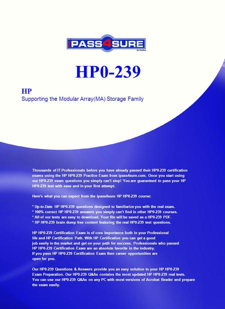 HP0-239 HP Supporting the Modular Array(MA) Storage Family Thousands of IT Professionals before you have already passed their HP0-239 certification exams.