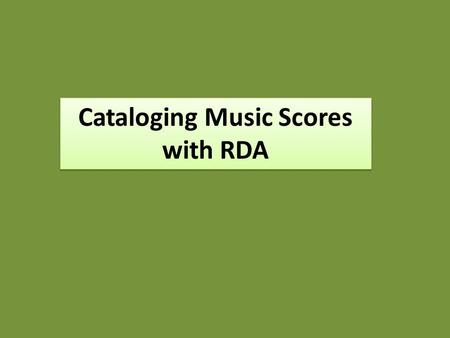 "Cataloging Music Scores with RDA. Definition of ""Score"" AACR2 A series of staves on which all the different instrumental and/or vocal parts of a musical."