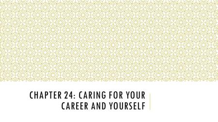 Chapter 24: Caring for your Career and yourself