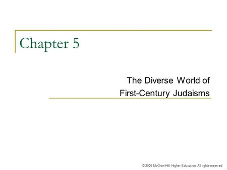 © 2006 McGraw-Hill Higher Education. All rights reserved. Chapter 5 The Diverse World of First-Century Judaisms.