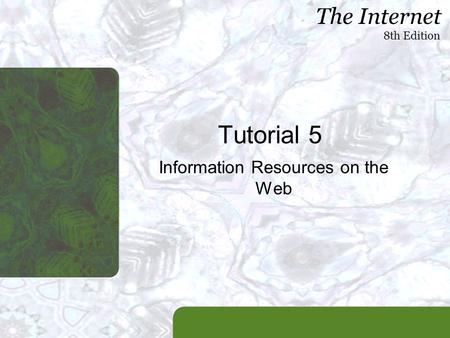 The Internet 8th Edition Tutorial 5 Information Resources on the Web.