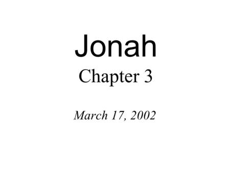 Jonah Chapter 3 March 17, 2002. Assyrian Omens Invasion by an enemy Total solar eclipse Earthquake Famine/epidemic »Wiseman, TynB 30 [1979] 44.