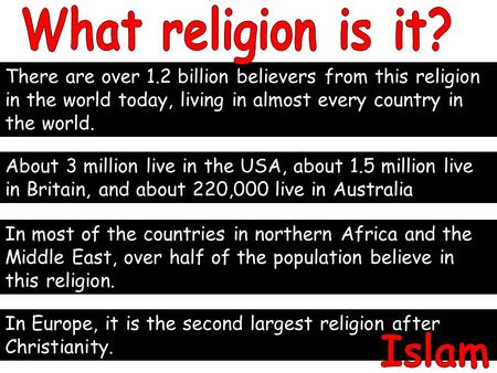 There are over 1.2 billion believers from this religion in the world today, living in almost every country in the world. About 3 million live in the USA,